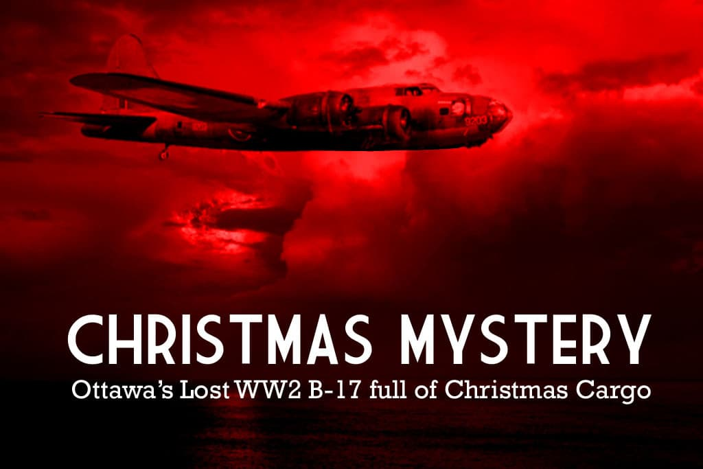 A B17 Bomber from Ottawa loaded with Christmas cargo disappeared without a trace on December 15th 1944